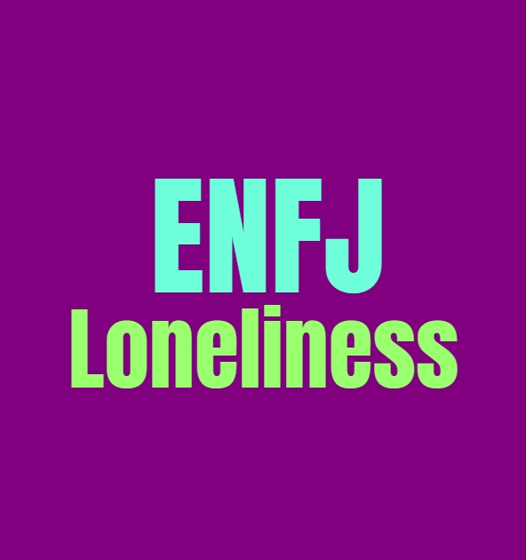 ENFJ Loneliness: What Makes the ENFJ Lonely