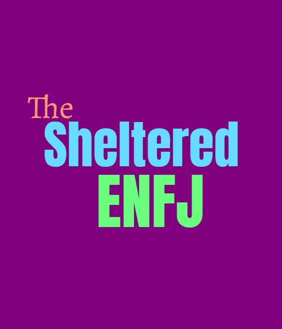 ENFJ Sheltered: What Being Sheltered Does to the ENFJ Personality