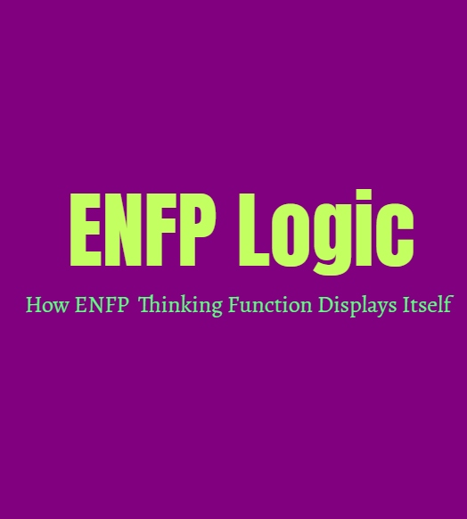 ENFP Logic: How ENFP Thinking Function Displays Itself