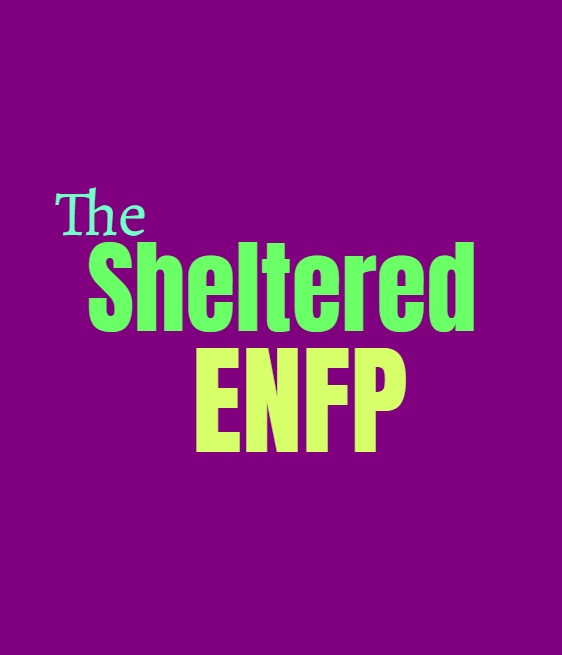 ENFP Sheltered: What Being Sheltered Does to the ENFP Personality