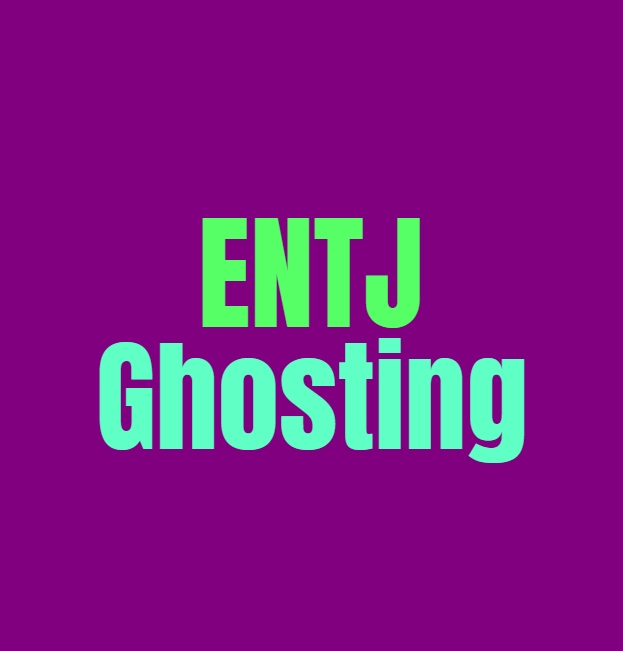 ENTJ Ghosting: How they Deal with Ghosting People and Being Ghosted