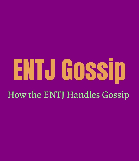 ENTJ Gossip: How the ENTJ Handles Gossip