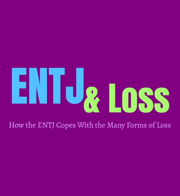 ENTJ Loss: How the ENTJ Copes With the Many Forms of Loss