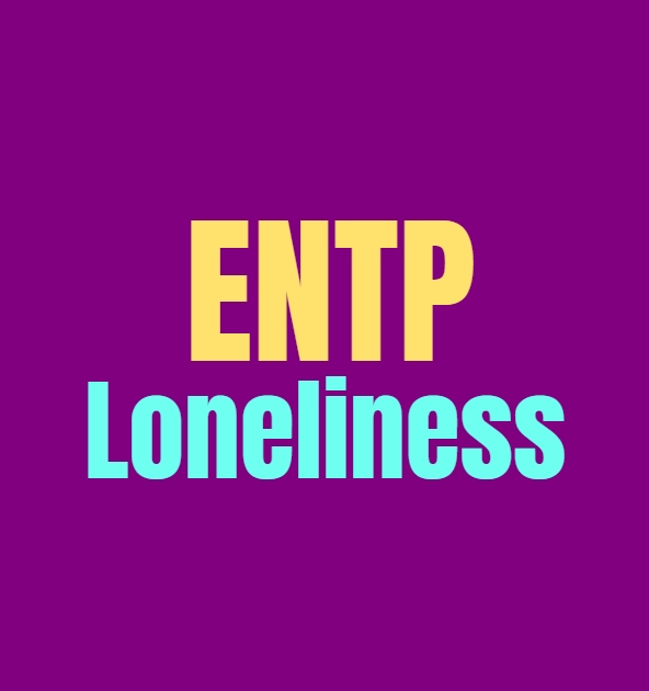 ENTP Loneliness: What Makes the ENTP Lonely