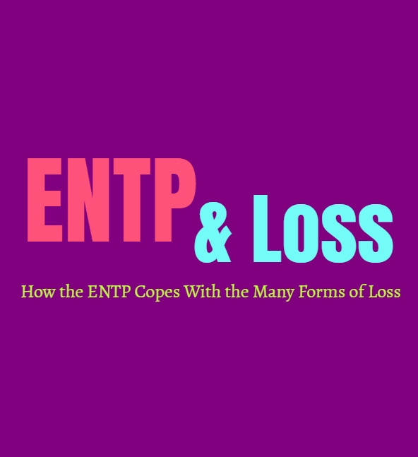 ENTP Loss: How the ENTP Copes With the Many Forms of Loss