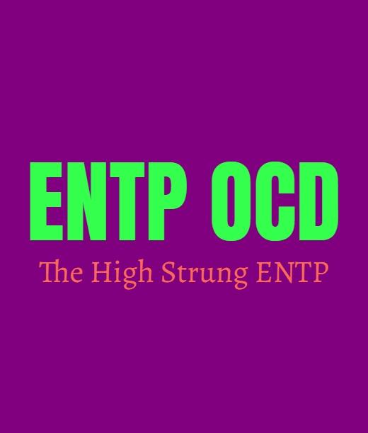 ENTP OCD: The High Strung ENTP