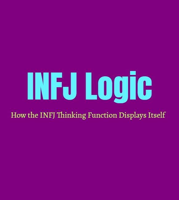 INFJ Logic: How INFJ Thinking Function Displays Itself