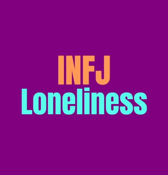 INFJ Loneliness: Why INFJs Feel So Lonely