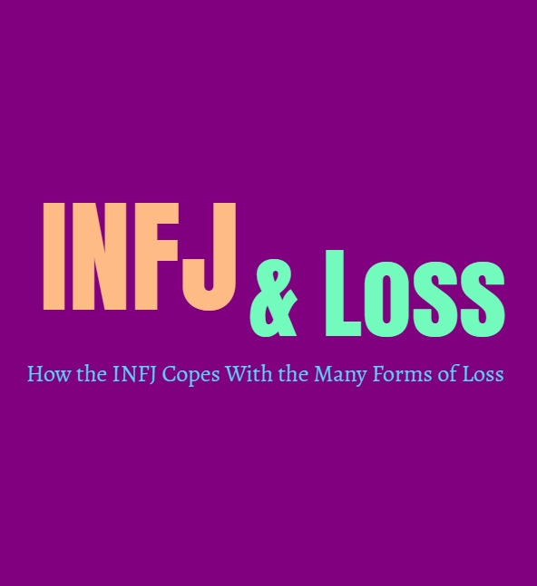 INFJ Loss: How the INFJ Copes With the Many Forms of Loss