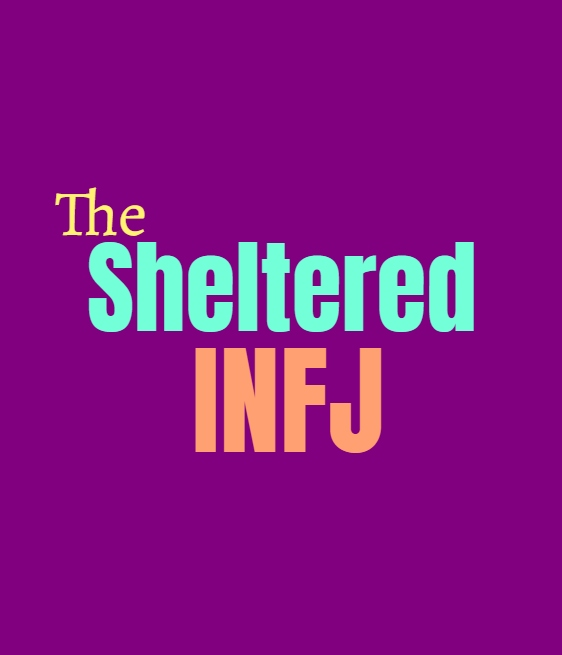 INFJ Sheltered: What Being Sheltered Does to the INFJ Personality