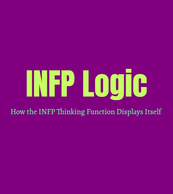 INFP Logic: How INFP Thinking Function Displays Itself