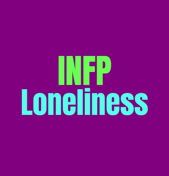 INFP Loneliness: Why INFPs Feel So Lonely