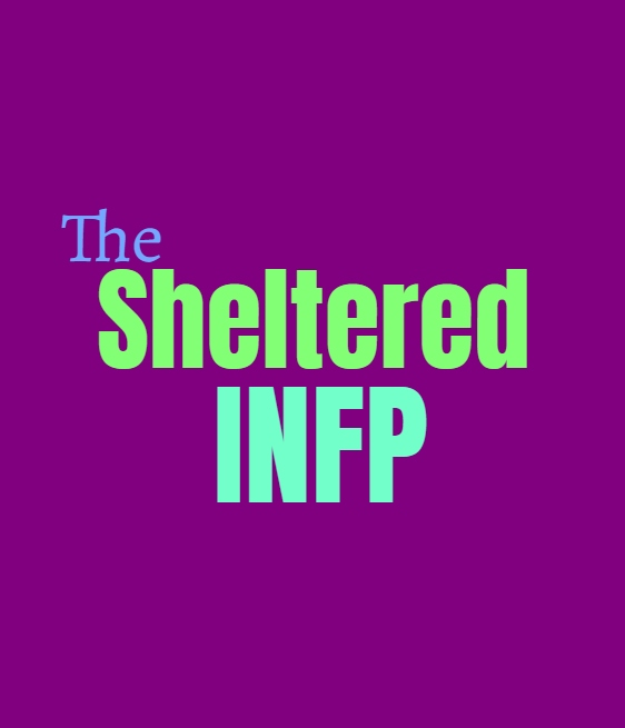 INFP Sheltered: What Being Sheltered Does to the INFP Personality