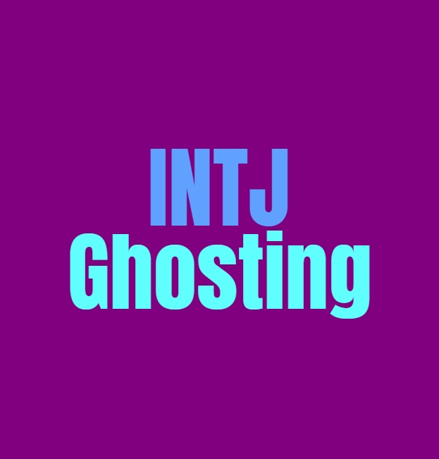 INTJ Ghosting: How they Deal with Ghosting People and Being Ghosted