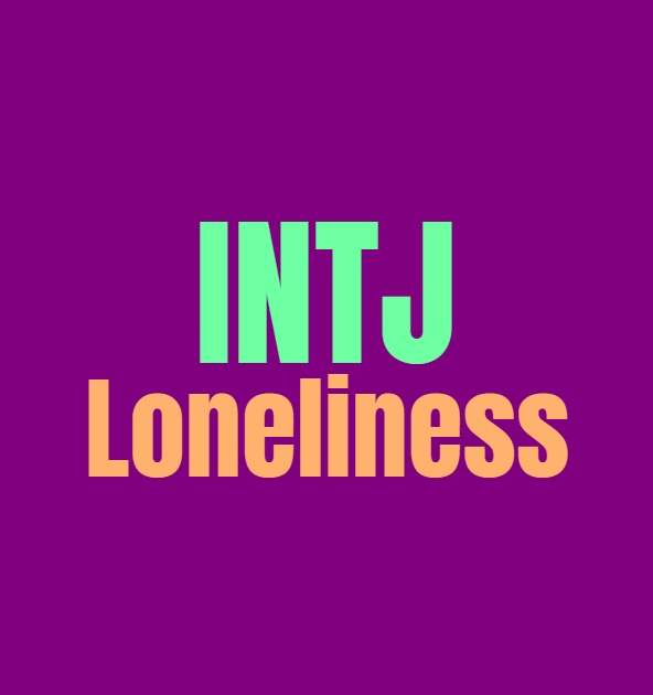 INTJ Loneliness: What Makes the INTJ Lonely