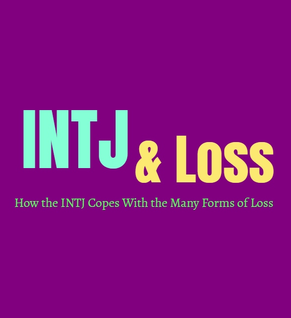 INTJ Loss: How the INTJ Copes With the Many Forms of Loss