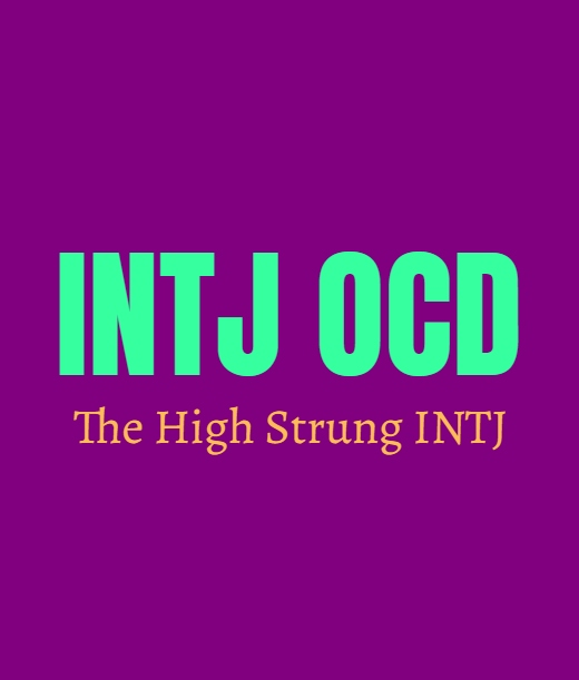 INTJ OCD: The High Strung INTJ