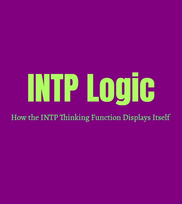 INTP Logic: How INTP Thinking Function Displays Itself