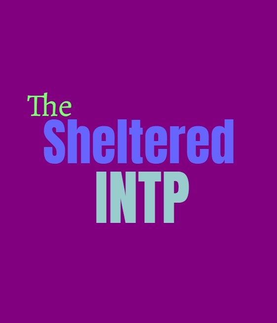 INTP Sheltered: What Being Sheltered Does to the INTP Personality