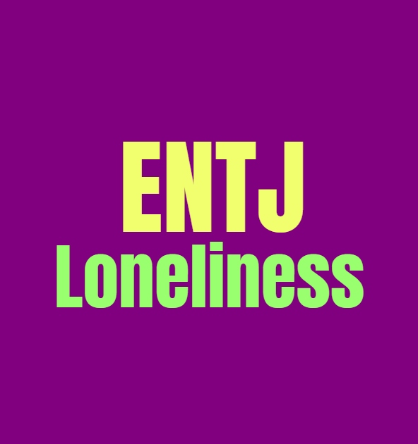 ENTJ Loneliness: What Makes the ENTJ Lonely