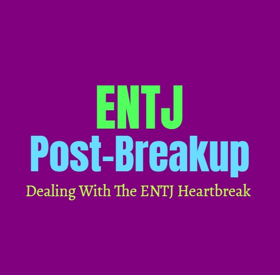 ENTJ Post-Breakup: Dealing With The ENTJ Heartbreak