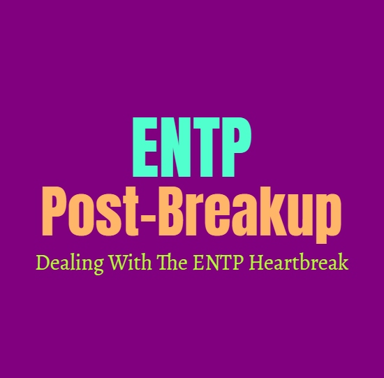 ENTP Post-Breakup: Dealing With The ENTP Heartbreak
