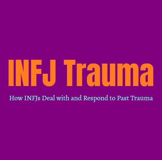 INFJ Trauma: How INFJs Deal with and Respond to Past Trauma