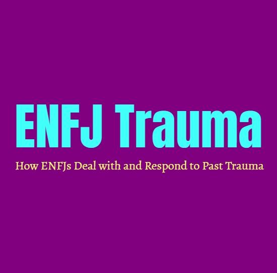 ENFJ Trauma: How ENFJs Deal with and Respond to Past Trauma