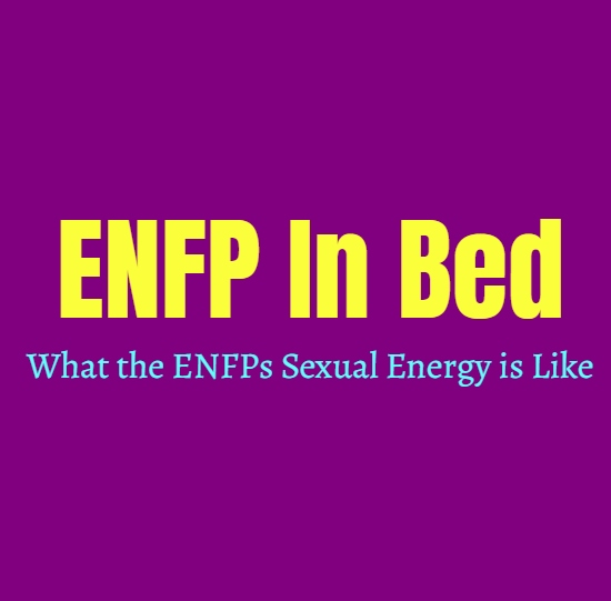 ENFP In Bed: What the ENFPs Sexual Energy is Like