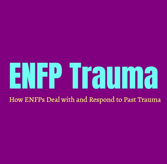 ENFP Trauma: How ENFPs Deal with and Respond to Past Trauma