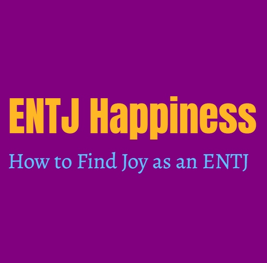 ENTJ Guide to Happiness: How to Find Joy as an ENTJ