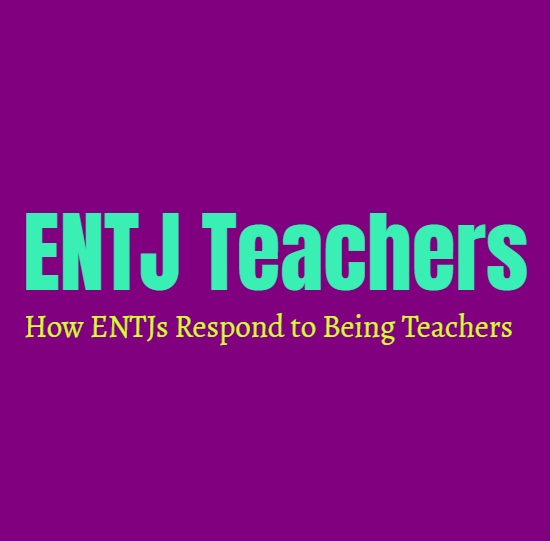 ENTJ Teachers: How ENTJs Respond to Being Teachers