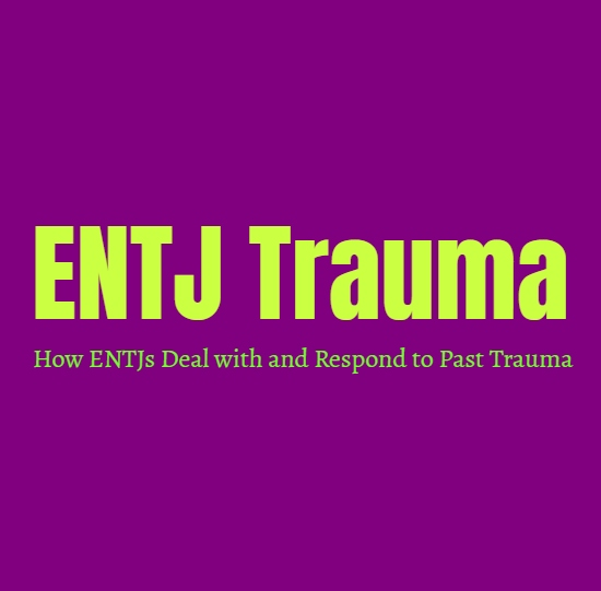 ENTJ Trauma: How ENTJs Deal with and Respond to Past Trauma