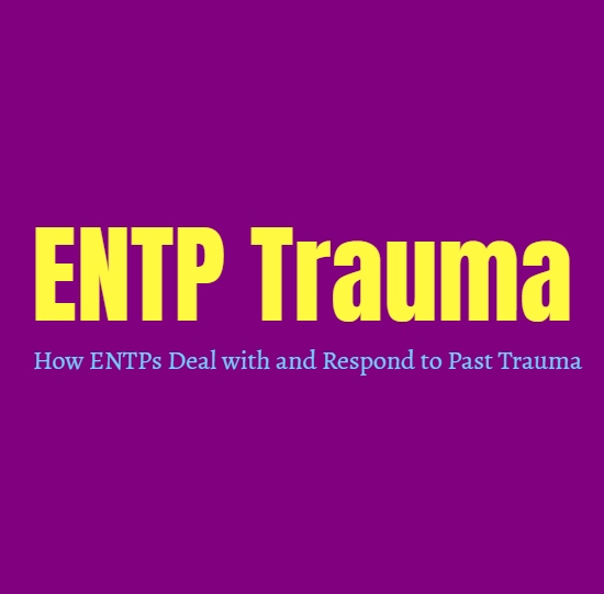 ENTP Trauma: How ENTPs Deal with and Respond to Past Trauma