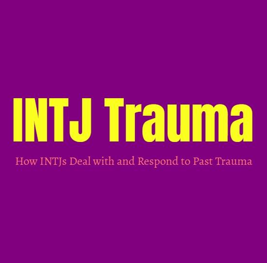 INTJ Trauma: How INTJs Deal with and Respond to Past Trauma