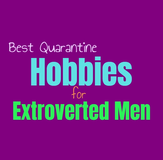 Best Quarantine Hobbies for Extroverted Men