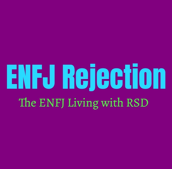 ENFJ Rejection: The ENFJ Living with RSD (Rejection Sensitive Dysphoria)