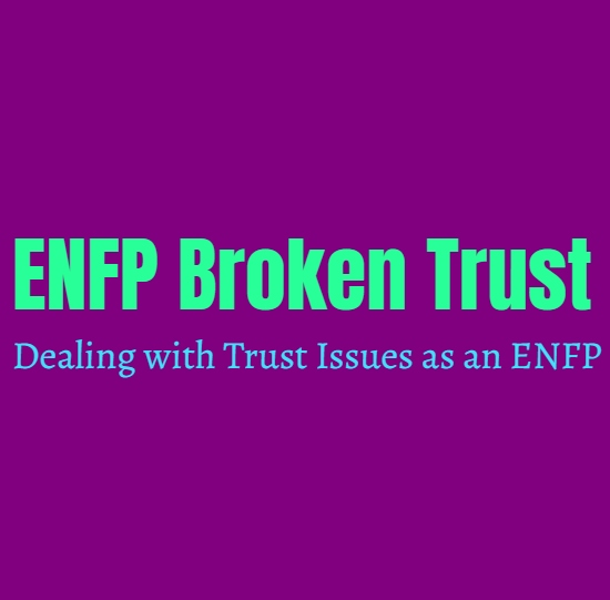 ENFP Broken Trust: Dealing with Trust Issues as an ENFP
