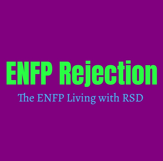 ENFP Rejection: The ENFP Living with RSD (Rejection Sensitive Dysphoria)