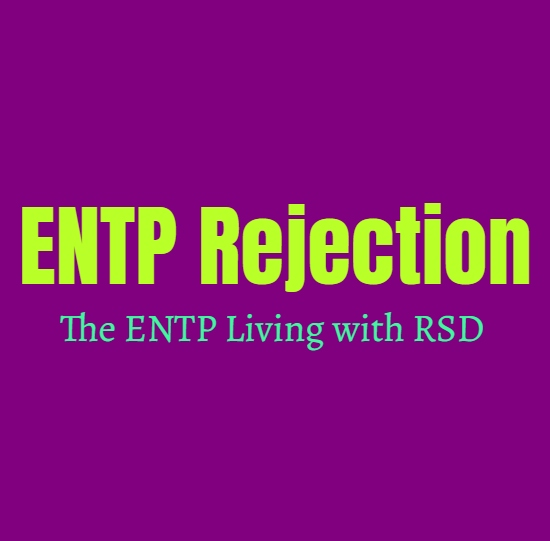 ENTP Rejection: The ENTP Living with RSD (Rejection Sensitive Dysphoria)