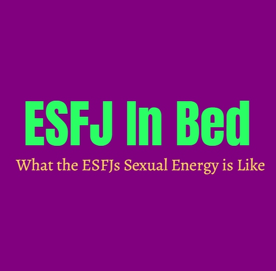 ESFJ In Bed: What the ESFJs Sexual Energy is Like