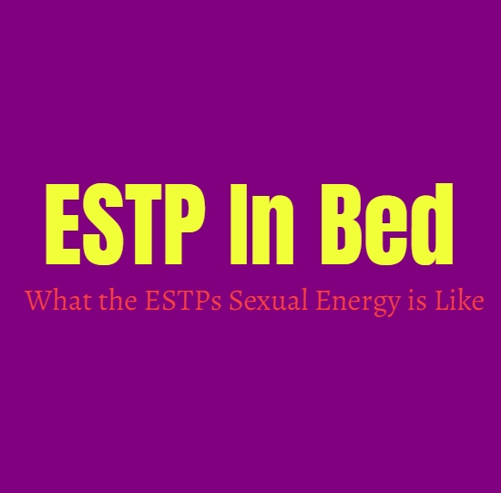 ESTP In Bed: What the ESTPs Sexual Energy is Like