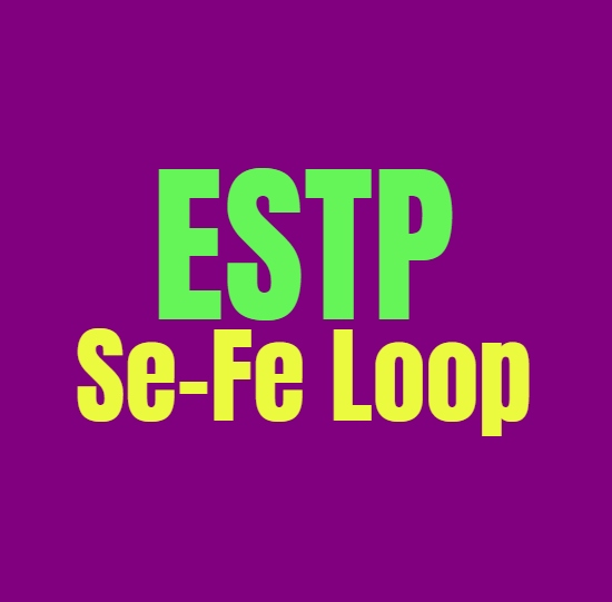 ESTP Se-Fe Loop: What It Means and How to Break Free