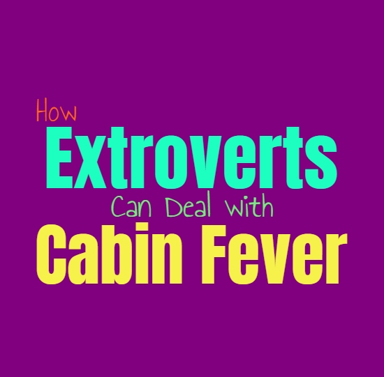 How Extroverts Can Deal with Cabin Fever and Going Stir Crazy