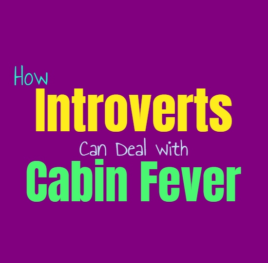 How Introverts Can Deal with Cabin Fever and Going Stir Crazy