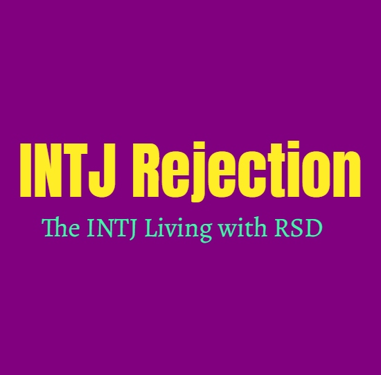 INTJ Rejection: The INTJ Living with RSD (Rejection Sensitive Dysphoria)