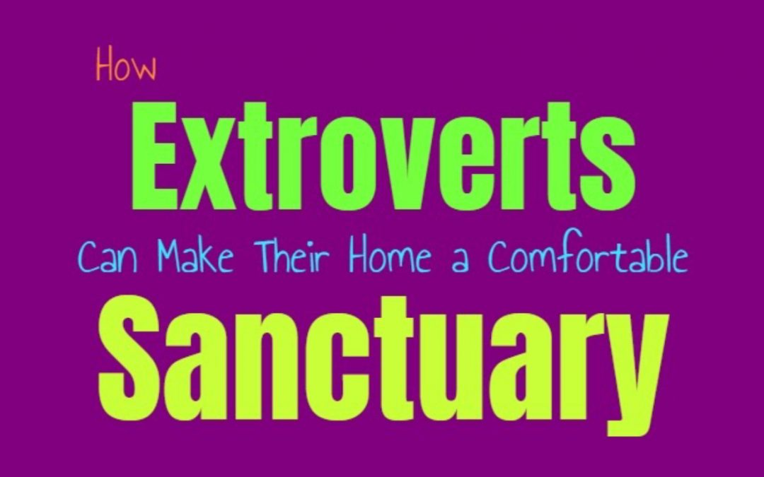 How Extroverts Can Make Their Home a Comfortable Sanctuary