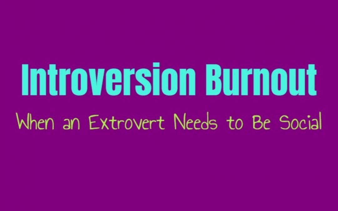 Introversion Burnout: When an Extrovert Needs to Be Social