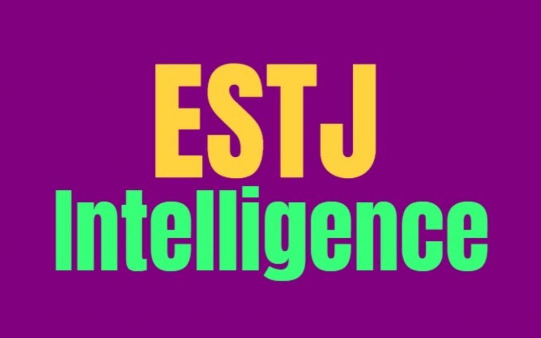 ESTJ Intelligence: How ESTJs Are Smart