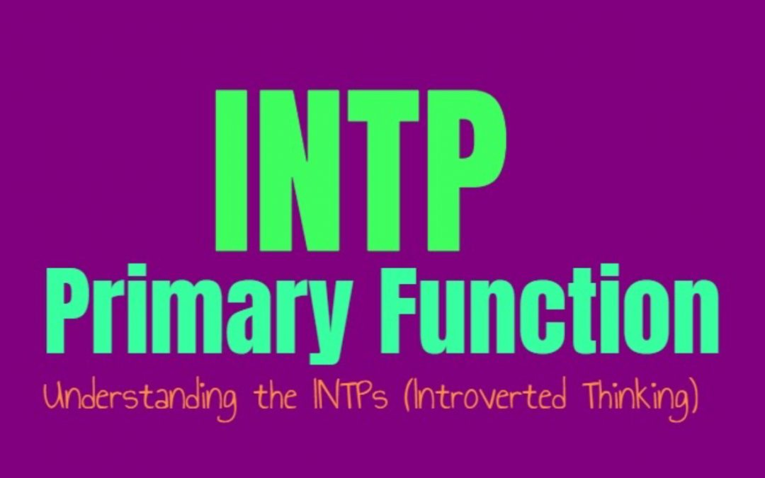 INTP Primary Function: Understanding the INTPs Introverted Thinking (Ti)